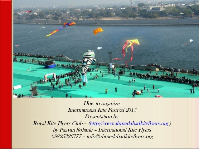 How to organize International Kite Festival 2015 Presentation by Royal Kite Flyers Club – (http://www.ahmedabadkiteflyers....