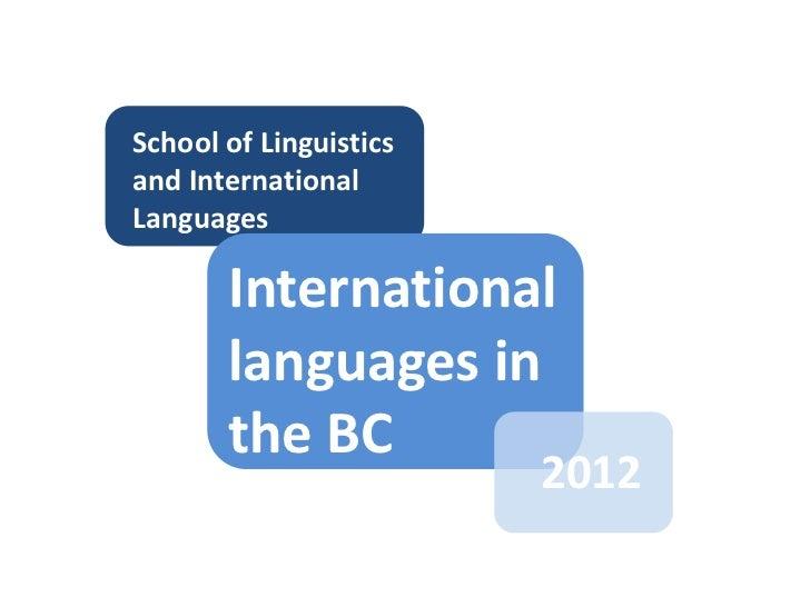 School of Linguistics<br />and International Languages<br />International languages in the BC <br />2012<br />
