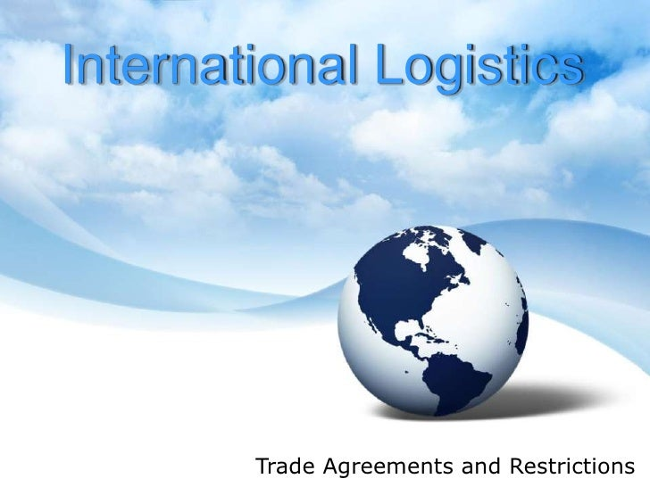International Logistics<br />Trade Agreements and Restrictions<br />
