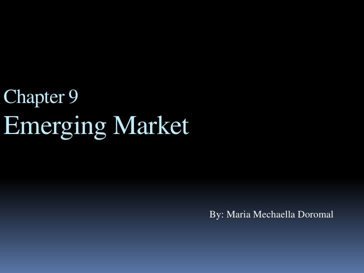 Chapter 9Emerging Market<br /> By: Maria MechaellaDoromal<br />