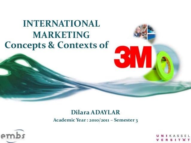INTERNATIONAL MARKETING Concepts & Contexts of Dilara ADAYLAR Academic Year : 2010/2011 – Semester 3