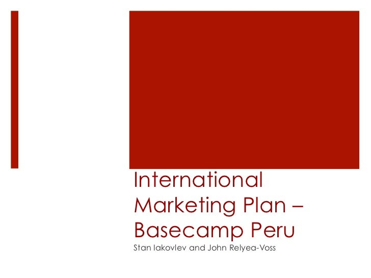 InternationalMarketing Plan –Basecamp PeruStan Iakovlev and John Relyea-Voss
