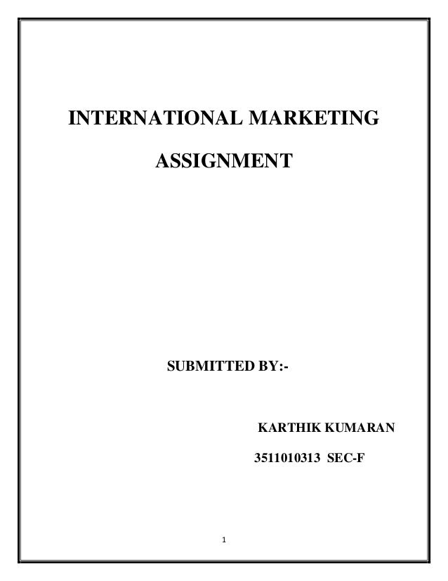 INTERNATIONAL MARKETING      ASSIGNMENT       SUBMITTED BY:-                 KARTHIK KUMARAN                 3511010313 SE...