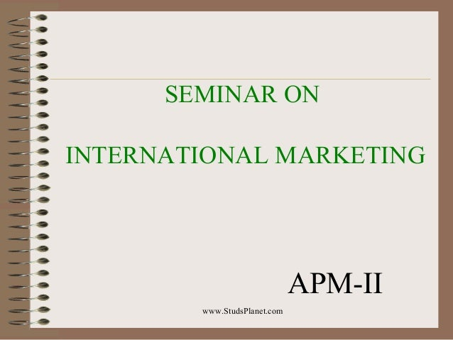 SEMINAR ON INTERNATIONAL MARKETING APM-II www.StudsPlanet.com
