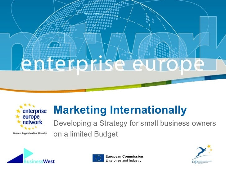 Marketing Internationally Developing a Strategy for small business owners on a limited Budget European Commission Enterpri...