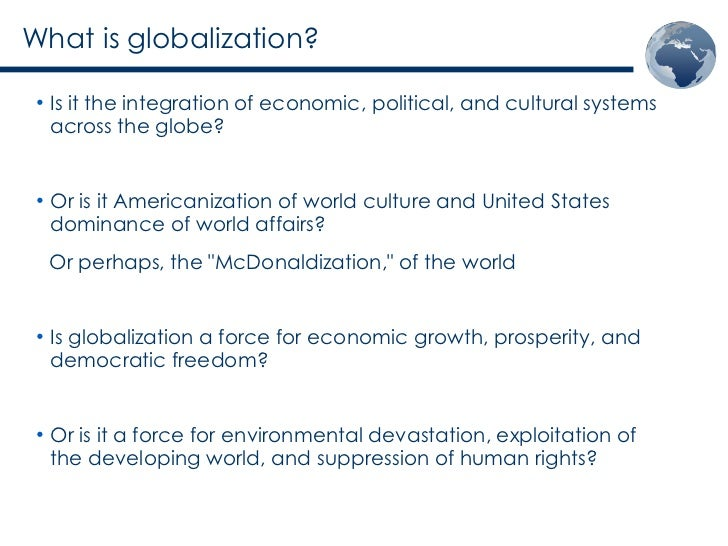 globalization essay topics Best answer: globalization is a fascinating topic because the ramifications can be huge and they haven't been fully diagramed yet if.