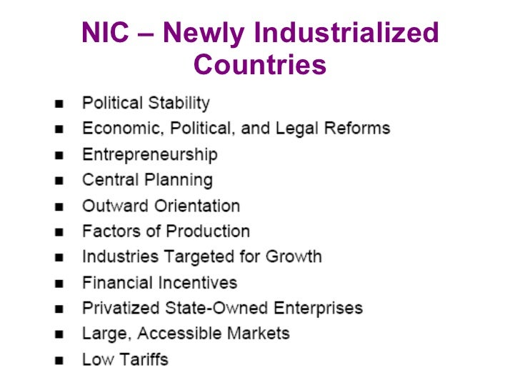 nic newly industrialized countries Case study: malaysia as a newly industrialized country in south east asia name and locate your case study malaysia is in south east asia what is the definition of nic.