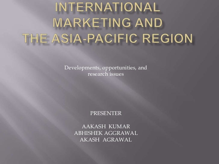 International marketing andthe Asia-Pacific Region<br />Developments, opportunities, and<br />research issues<br />PRESENT...