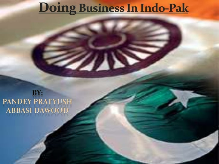 Doing Business In Indo-Pak<br />By:<br />Pandey Pratyush<br />Abbasi dawood<br />