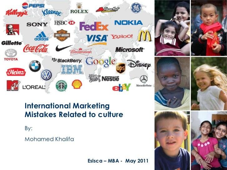 International MarketingMistakes Related to cultureBy:Mohamed Khalifa                  Eslsca – MBA - May 2011