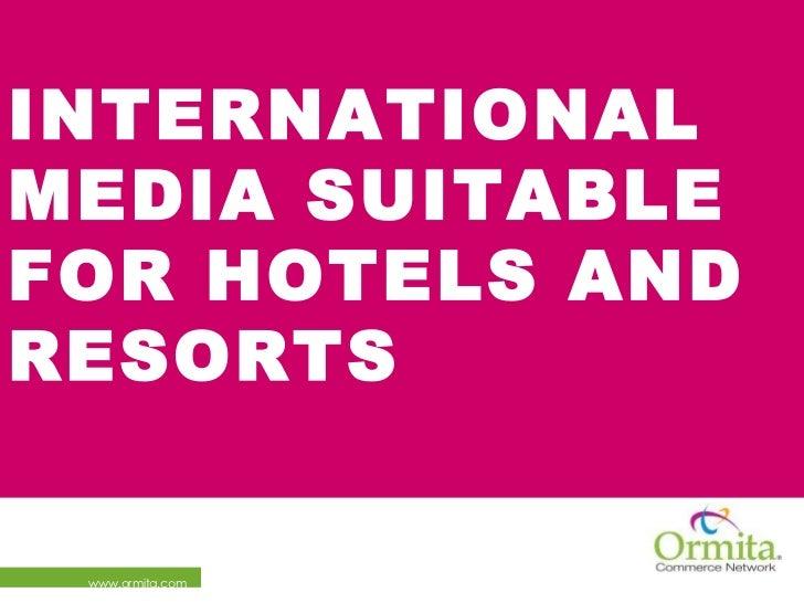 INTERNATIONALMEDIA SUITABLEFOR HOTELS ANDRESORTS www.ormita.com