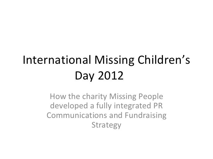 International Missing Children's          Day 2012     How the charity Missing People     developed a fully integrated PR ...