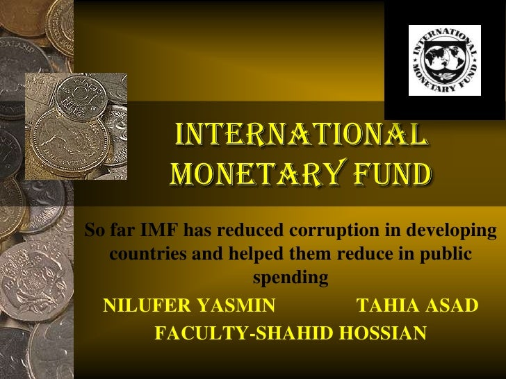 INTERNATIONAL         MONETARY FUNDSo far IMF has reduced corruption in developing   countries and helped them reduce in p...