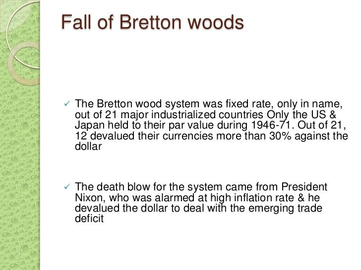 the collapse of the bretton woods Collapse of bretton woods despite a xed exchange rate based on the us dollar from education 100 at shanghai international studies university.