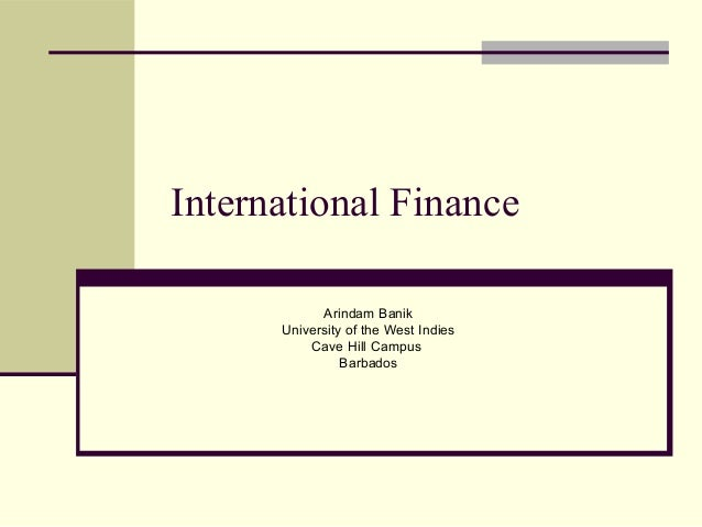 International Finance Arindam Banik University of the West Indies Cave Hill Campus Barbados