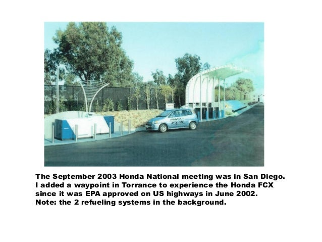 The September 2003 Honda National meeting was in San Diego. I added a waypoint in Torrance to experience the Honda FCX sin...