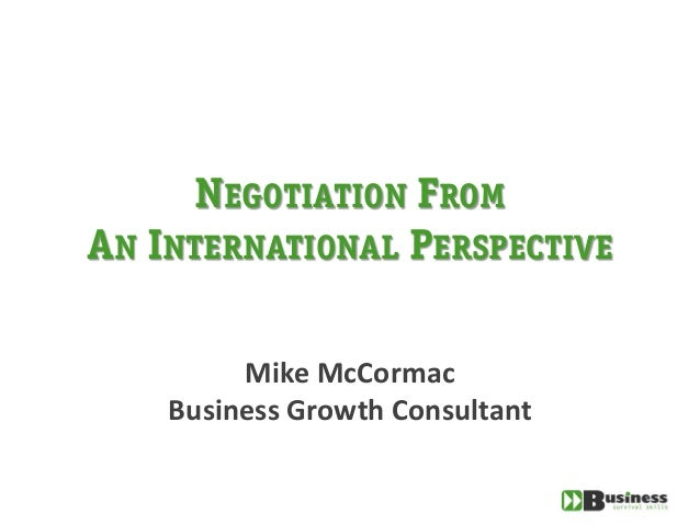 NEGOTIATION FROMAN INTERNATIONAL PERSPECTIVE         Mike McCormac    Business Growth Consultant