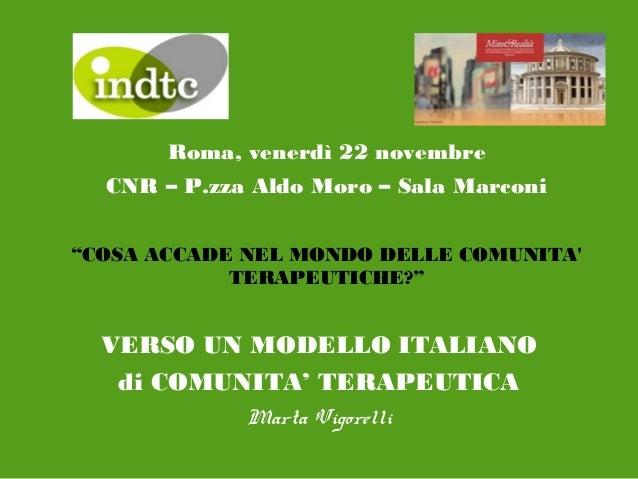 """Roma, venerdì 22 novembre CNR – P.zza Aldo Moro – Sala Marconi """"COSA ACCADE NEL MONDO DELLE COMUNITA' TERAPEUTICHE?""""  VERS..."""