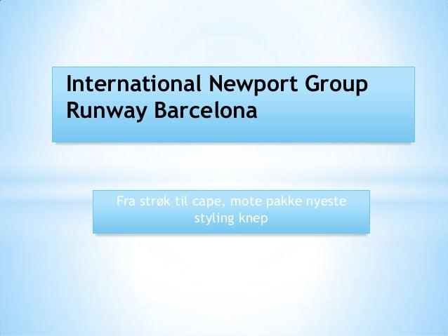 International Newport GroupRunway Barcelona    Fra strøk til cape, mote pakke nyeste                  styling knep