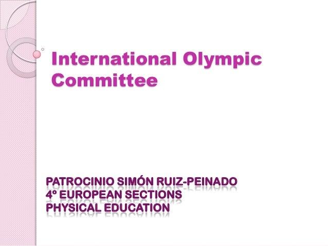 International OlympicCommitteePATROCINIO SIMÓN RUIZ-PEINADO4º EUROPEAN SECTIONSPHYSICAL EDUCATION