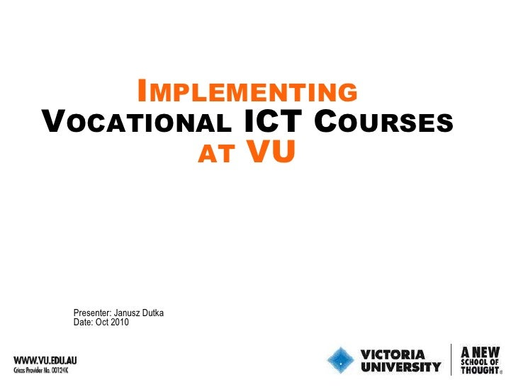 Implementing <br />Vocational ICT Courses<br />at VU<br />Presenter: Janusz Dutka<br />Date: Oct2010<br />