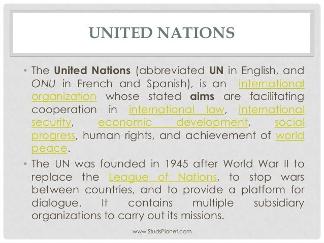 UNITED NATIONS • The United Nations (abbreviated UN in English, and ONU in French and Spanish), is an international organi...