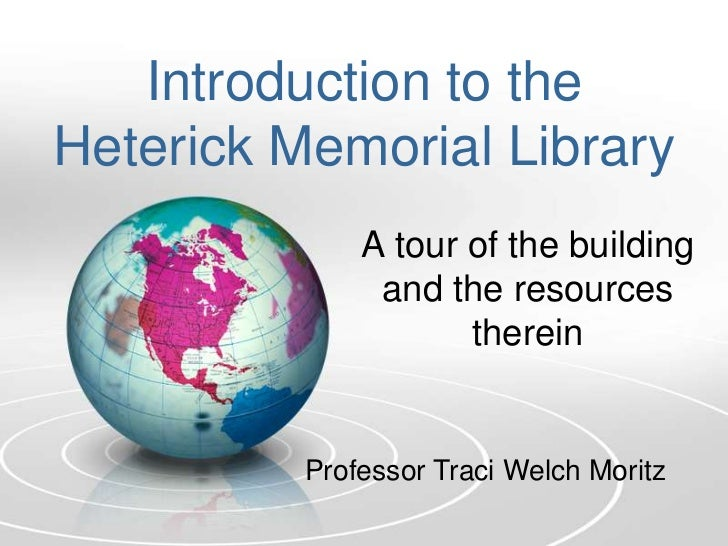 Introduction to the Heterick Memorial Library<br />A tour of the building and the resources therein <br />Professor Traci ...