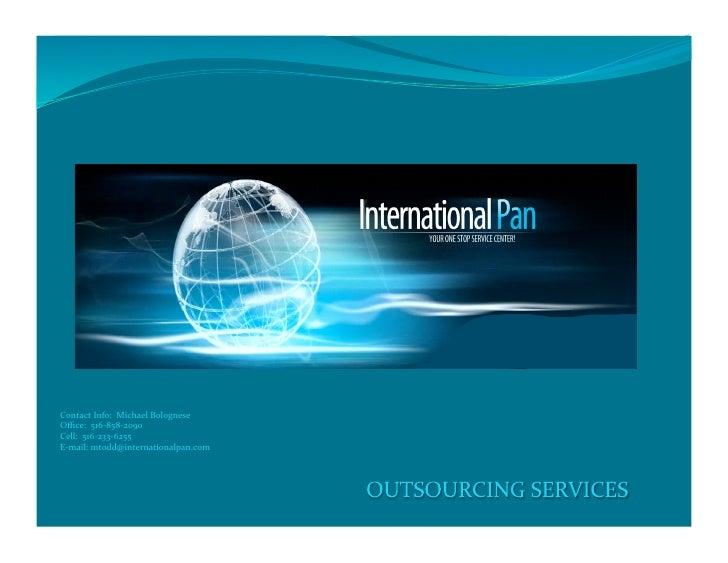 ContactInfo:MichaelBolognese Office:516‐858‐2090 Cell:516‐233‐6255 E‐mail:mtodd@internationalpan.com