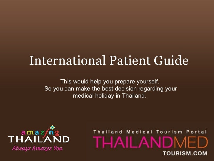 International Patient Guide This would help you prepare yourself.  So you can make the best decision regarding your medica...