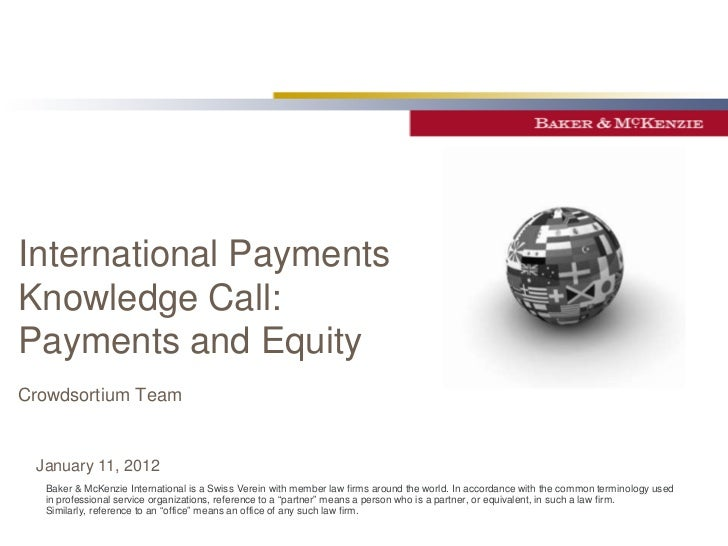 International PaymentsKnowledge Call:Payments and EquityCrowdsortium Team January 11, 2012  Baker & McKenzie International...