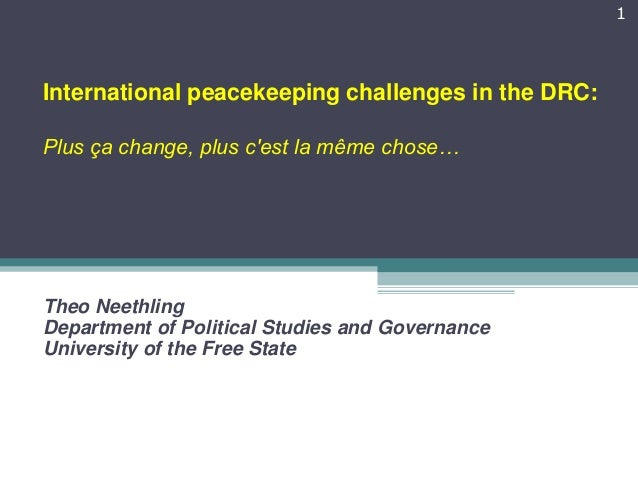 International Peacekeeping challenges in the DRC: plus ça change, plus c´est la même chose - Theo Neethling - University of the Free State - 2012 Conference: Peacekeeping and Peace Enforcement (September 2012 - Lusaka, Zambia)
