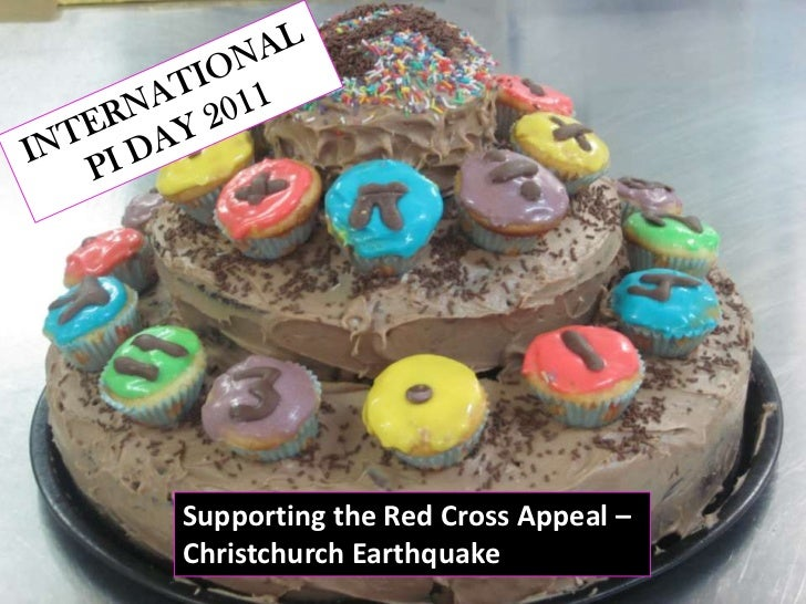 INTERNATIONAL     <br />PI DAY 2011<br />Supporting the Red Cross Appeal – Christchurch Earthquake<br />