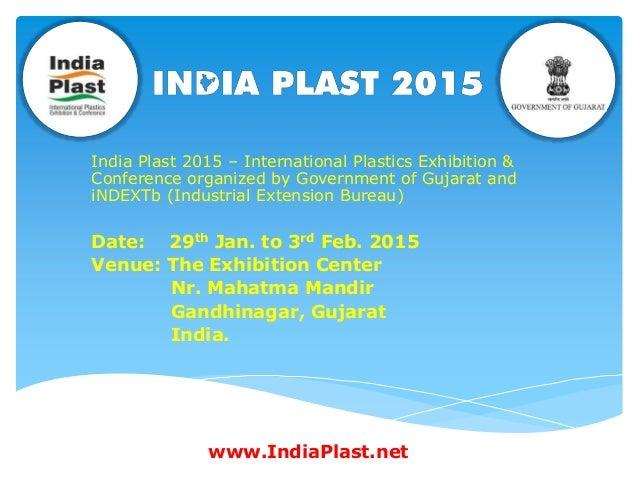 India Plast 2015 – International Plastics Exhibition & Conference organized by Government of Gujarat and iNDEXTb (Industri...