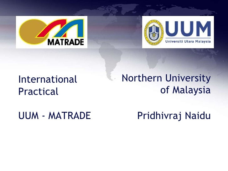 International   Northern UniversityPractical               of MalaysiaUUM - MATRADE      Pridhivraj Naidu