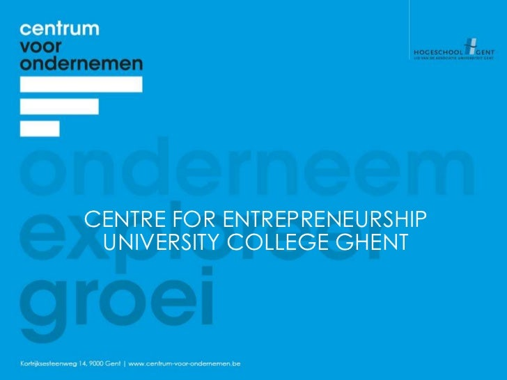 CENTRE FOR ENTREPRENEURSHIP UNIVERSITY COLLEGE GHENT