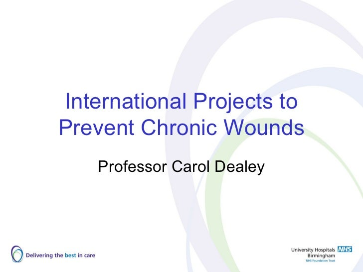 International Projects toPrevent Chronic Wounds    Professor Carol Dealey