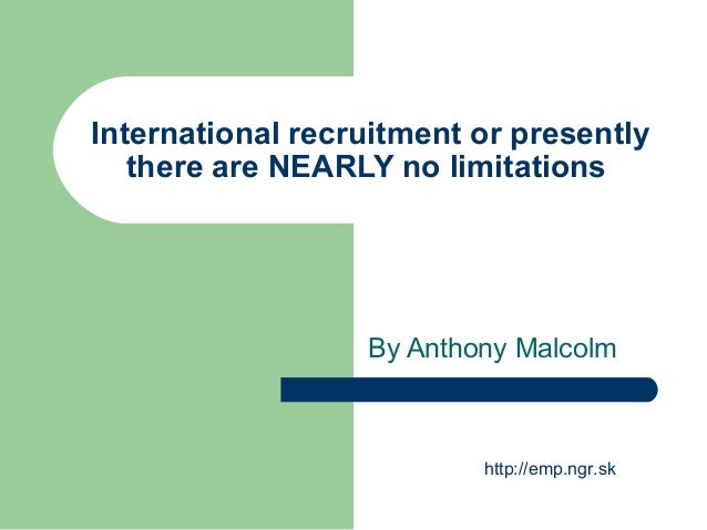 International recruitment or presently there are NEARLY no limitations By Anthony Malcolm http://emp.ngr.sk