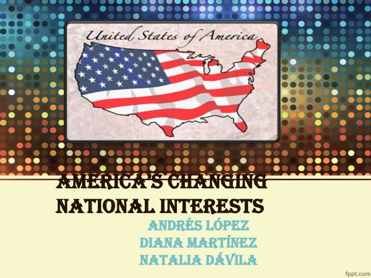 International relations ch2; america's changing national interests