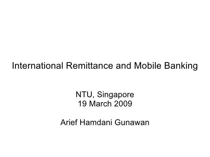 International Remittance and Mobile Banking NTU, Singapore 19 March 2009 Arief Hamdani Gunawan