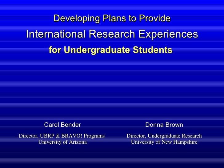 for Undergraduate Students  Director, UBRP & BRAVO! Programs  University of Arizona Director, Undergraduate Research Unive...