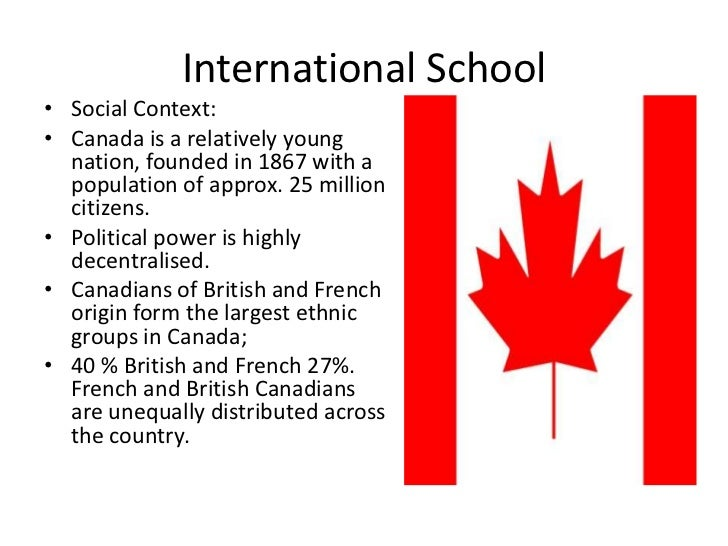 International School• Social Context:• Canada is a relatively young  nation, founded in 1867 with a  population of approx....