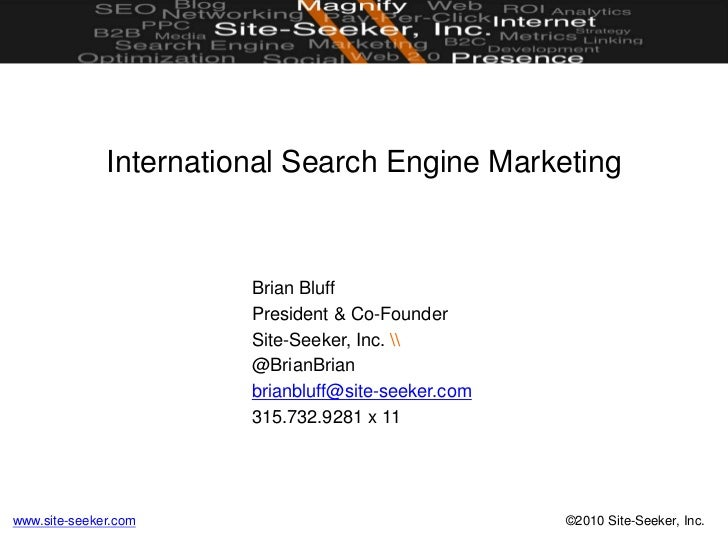 International Search Engine Marketing<br />Brian Bluff<br />President & Co-Founder<br />Site-Seeker, Inc. <br />@BrianBria...