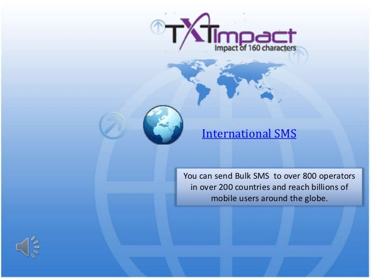 International SMS<br />You can send Bulk SMS  to over 800 operators in over 200 countries and reach billions of mobile use...