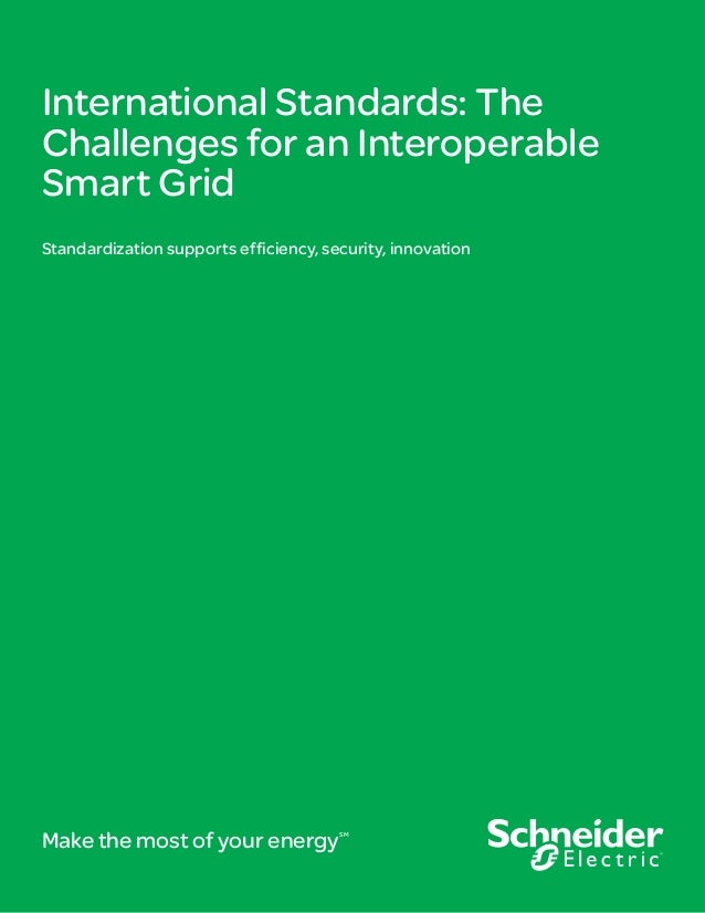 International Standards: TheChallenges for an InteroperableSmart GridStandardization supports efficiency, security, innova...