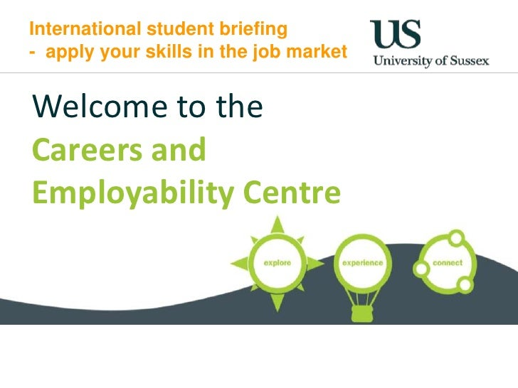International student briefing- apply your skills in the job marketWelcome to theCareers andEmployability Centre