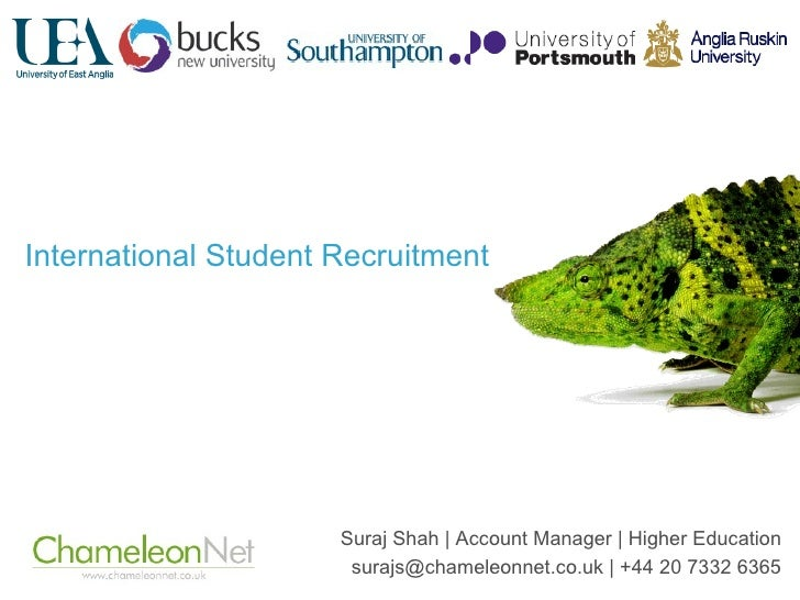 International Student Recruitment  Suraj Shah | Account Manager | Higher Education surajs@chameleonnet.co.uk | +44 20 7332...