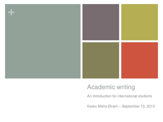 + Academic writing An introduction for international students Karen Marie Øvern – September 13, 2013