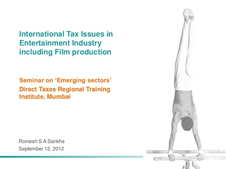 International Tax Issues inEntertainment Industryincluding Film productionSeminar on 'Emerging sectors'Direct Taxes Region...