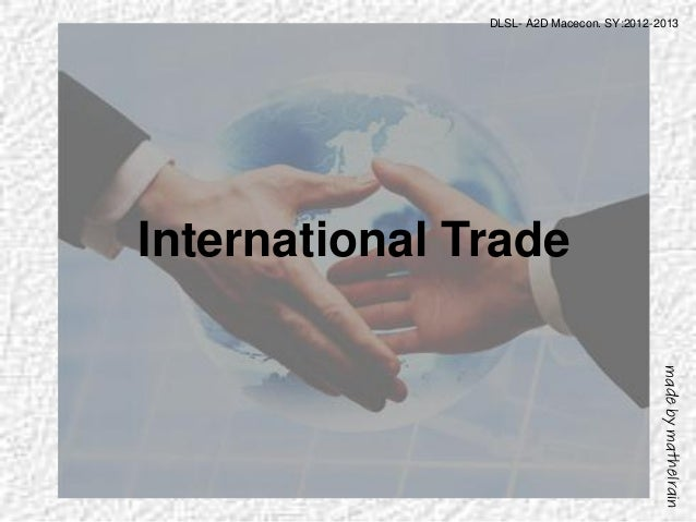 International Trade DLSL- A2D Macecon. SY:2012-2013 madebymathelrain