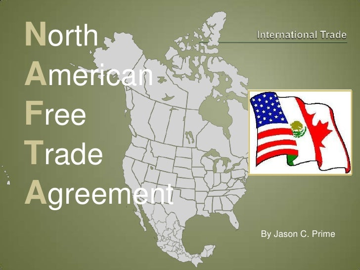International Trade<br />North<br />American<br />Free<br />Trade<br />Agreement<br />By Jason C. Prime<br />